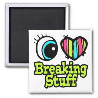 Bright Eye Heart I Love Breaking Stuff Magnet