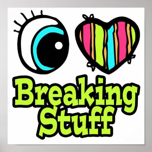 Bright Eye Heart I Love Breaking Stuff Print