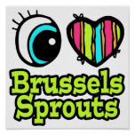 Bright Eye Heart I Love Brussels Sprouts Poster