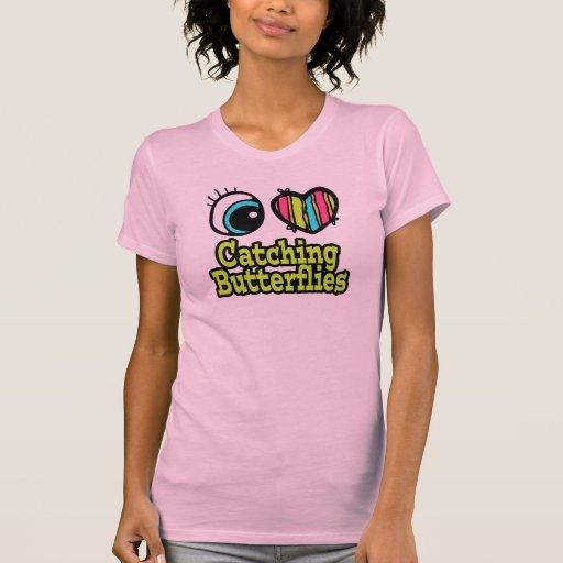 Bright Eye Heart I Love Catching Butterflies T-shirts