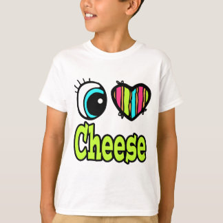 Bright Eye Heart I Love Cheese T-Shirt