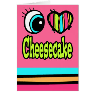 Bright Eye Heart I Love Cheesecake Card