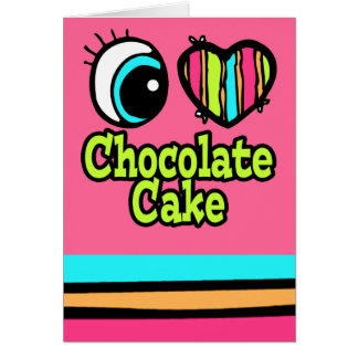 Bright Eye Heart I Love Chocolate Cake Greeting Card