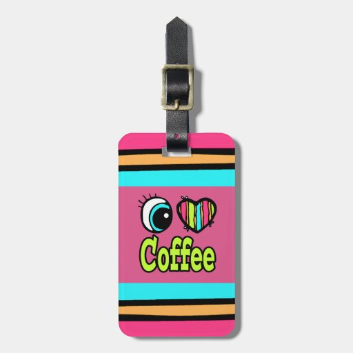Bright Eye Heart I Love Coffee Tags For Luggage