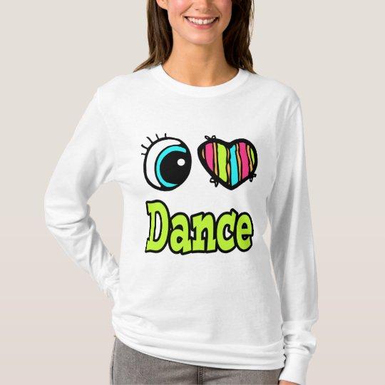 Bright Eye Heart I Love Dance T-Shirt