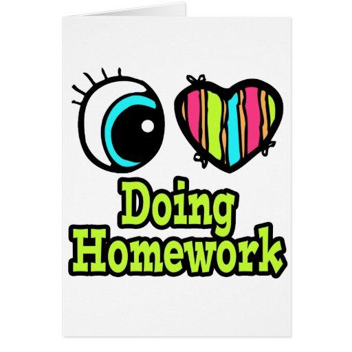 Bright Eye Heart I Love Doing Homework Greeting Card