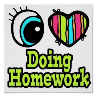 Bright Eye Heart I Love Doing Homework Poster