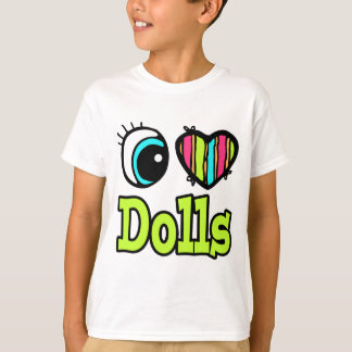 Bright Eye Heart I Love Dolls T-Shirt