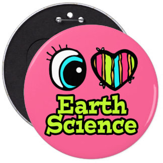 Bright Eye Heart I Love Earth Science 6 Inch Round Button