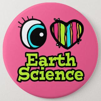 Bright Eye Heart I Love Earth Science Pinback Button