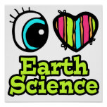 Bright Eye Heart I Love Earth Science Poster