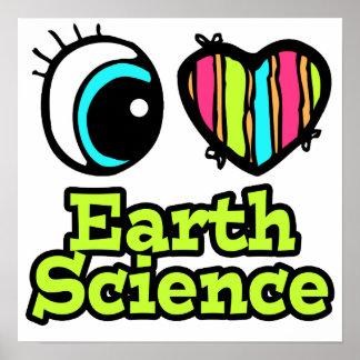 Bright Eye Heart I Love Earth Science Poster