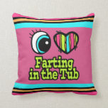 Bright Eye Heart I Love Farting in the Tub Throw Pillows