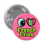 Bright Eye Heart I Love French Fries Buttons