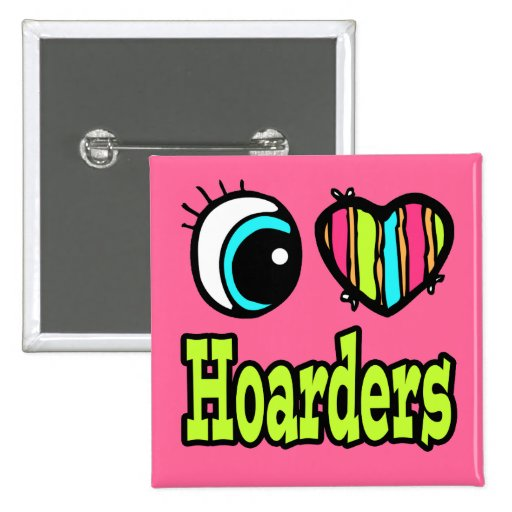 Bright Eye Heart I Love Hoarders Pinback Buttons