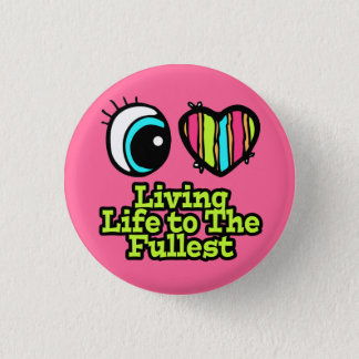 Bright Eye Heart I Love Living Life to the Fullest Pinback Button