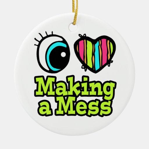 Bright Eye Heart I Love Making a Mess Christmas Tree Ornaments