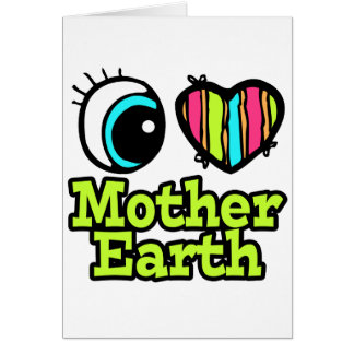 Bright Eye Heart I Love Mother Earth Card