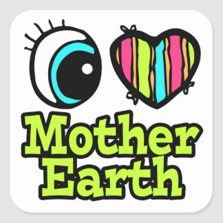 Bright Eye Heart I Love Mother Earth Square Sticker