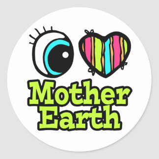 Bright Eye Heart I Love Mother Earth Classic Round Sticker