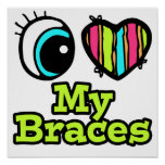 Bright Eye Heart I Love My Braces Poster