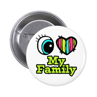 Bright Eye Heart I Love My Family Pinback Button