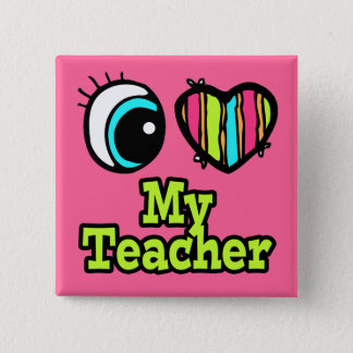 Bright Eye Heart I Love My Teacher Button