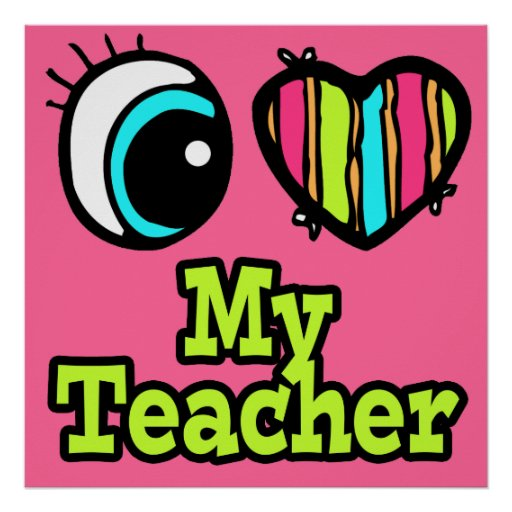 Bright Eye Heart I Love My Teacher Poster