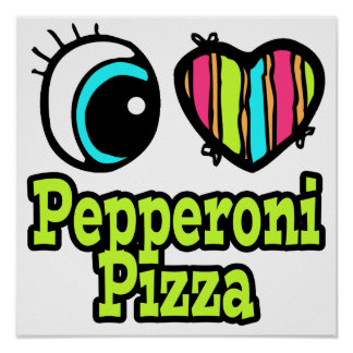 Bright Eye Heart I Love Pepperoni Pizza Poster