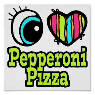 Bright Eye Heart I Love Pepperoni Pizza Posters