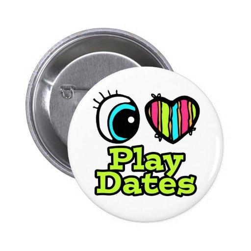 Bright Eye Heart I Love Play Dates Pinback Button