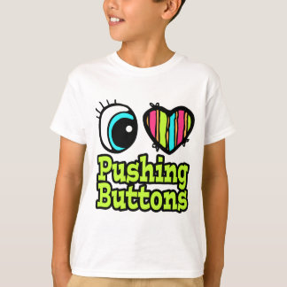 Bright Eye Heart I Love Pushing Buttons T-Shirt