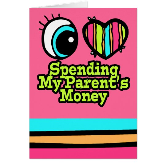 Bright Eye Heart I Love Spending My Parents Money Card