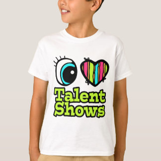 Bright Eye Heart I Love Talent Shows T-Shirt