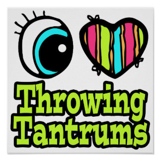 Bright Eye Heart I Love Throwing Tantrums Poster