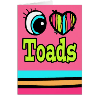 Bright Eye Heart I Love Toads Card