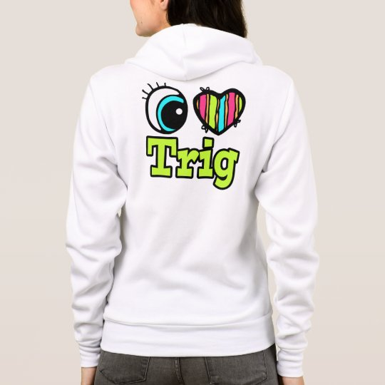 Bright Eye Heart I Love Trig Hoodie
