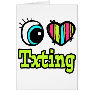 Bright Eye Heart I Love Txting Greeting Card