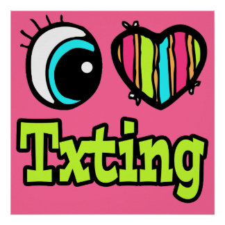 Bright Eye Heart I Love Txting Posters