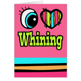 Bright Eye Heart I Love Whining Card