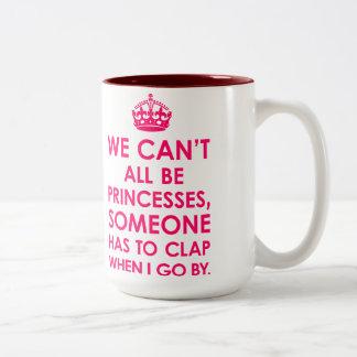 Bright Pink 15 oz We Can't All Be Princesses Mug