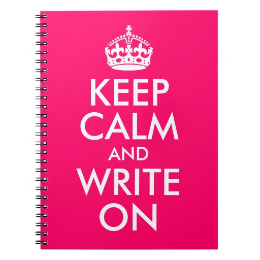Bright Pink Keep Calm and Write On Spiral Notebook