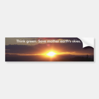 bright, Think green. Save mother earth's skies. Bumper Sticker