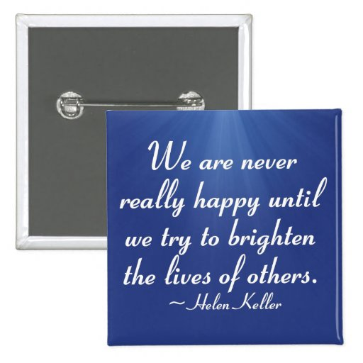 Brighten the lives of others (2) buttons