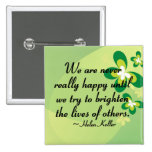 Brighten the lives of others pinback buttons