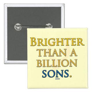 Brighter than a Billion Sons Pin