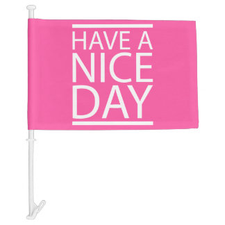 Brilliant Rose Have a Nice Day Car Flag