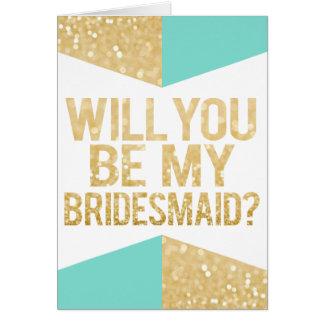 Brillo y trullo del oro usted será mi dama de tarjeta de felicitación