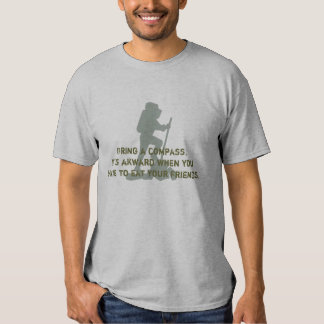 Bring a compass. It's akward when you have to eat T Shirt