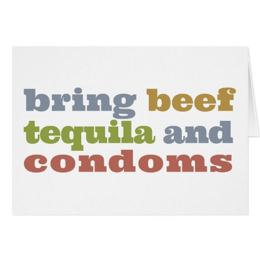 Bring Beef, Tequila and Condoms Greeting Card